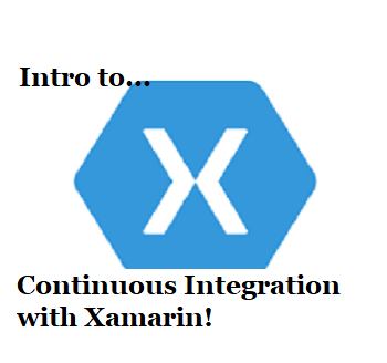 Intro to Xamarin Apps and Continuous Integration