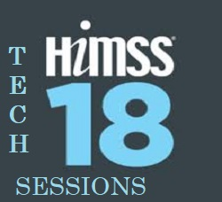 HIMSS18 is NOW! Tech Sessions NOT to Miss!
