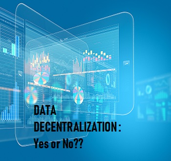 The Challenges and Benefits of Data Decentralization