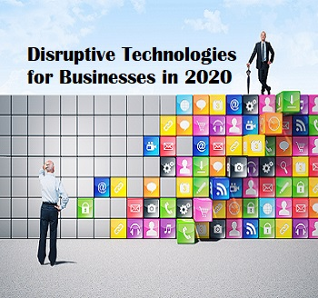 How will Disruptive Technologies Benefit Your Business in 2020?