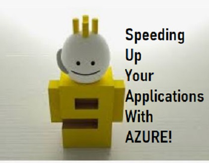 What Services to Choose in Azure to Speed up your Applications!